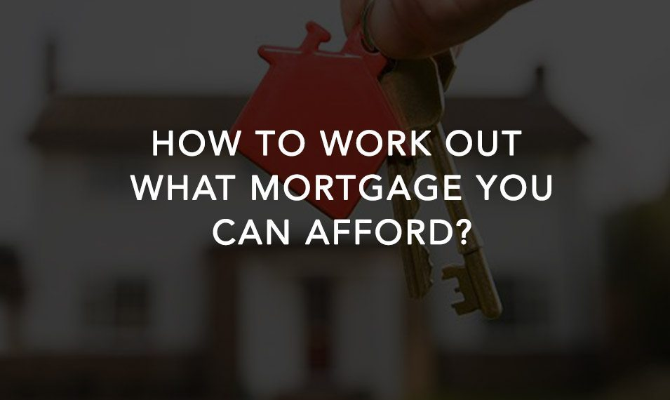 How to Work Out What Mortgage You Can Afford?