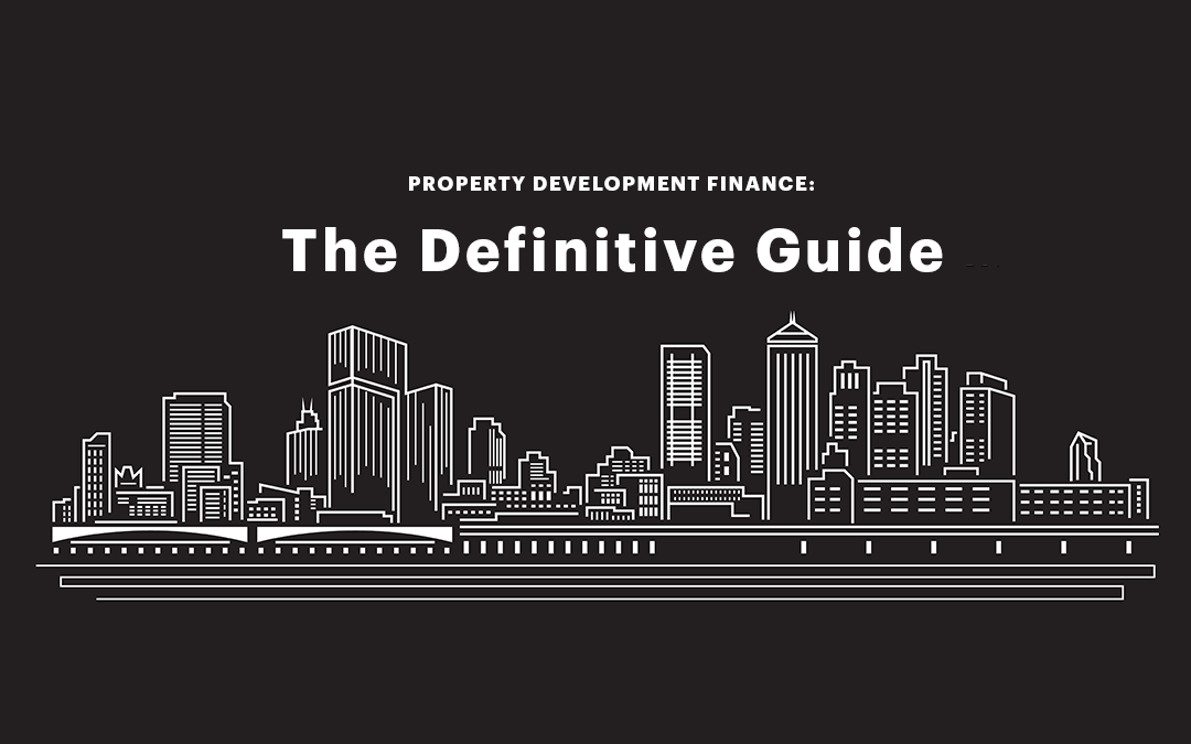 The Definitive Guide To Property Development Finance In 2019
