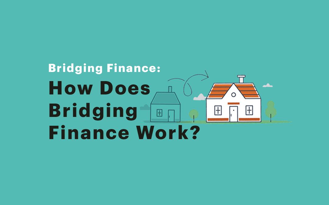 Bridging Loan: How Does Bridging Finance Work?